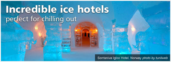 Incredible ice hotels: perfect for chilling out
